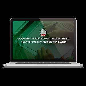 Documentação de Auditoria Interna: Relatórios e Papéis de Trabalho