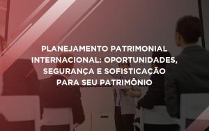 Planejamento Patrimonial Internacional