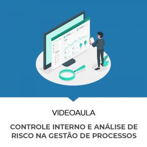 Videoaula gratuita - Controle Interno e Análise de Risco na Gestão de Processos